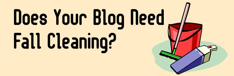 Does Your Blog Need Fall Cleaning?