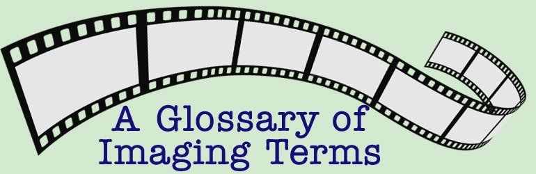 A Glossary of Imaging Terms