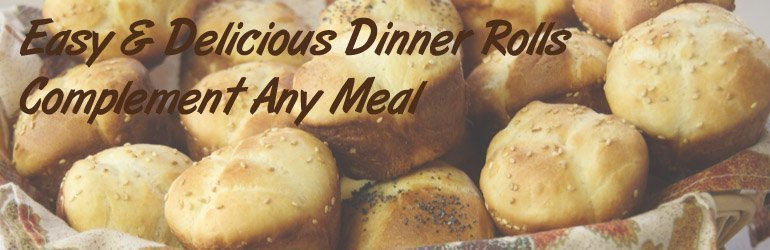 Easy & Delicious Dinner Rolls Complement Any Meal