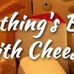 Everything's Better with Cheese