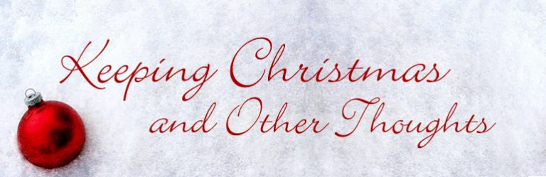 Keeping Christmas and Other Thoughts