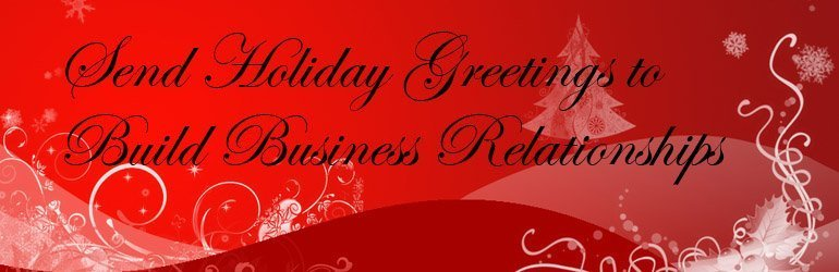 Send holiday greetings to build business relationships m4hsunfo