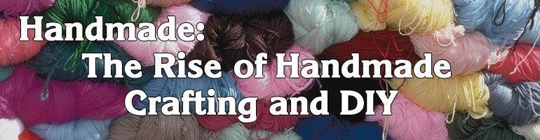 Handmade The Rise of handmade crafting and DIY