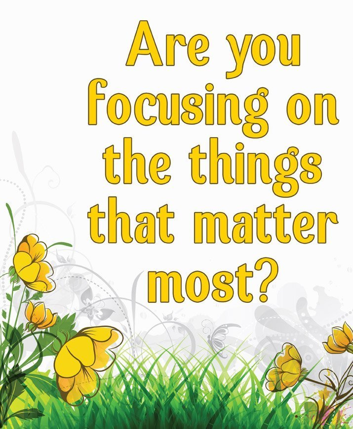Are you focusing on the things that matter most