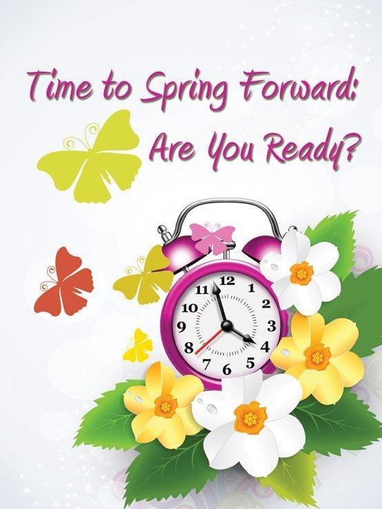It's Almost Time to Spring Forward: Are You Ready?