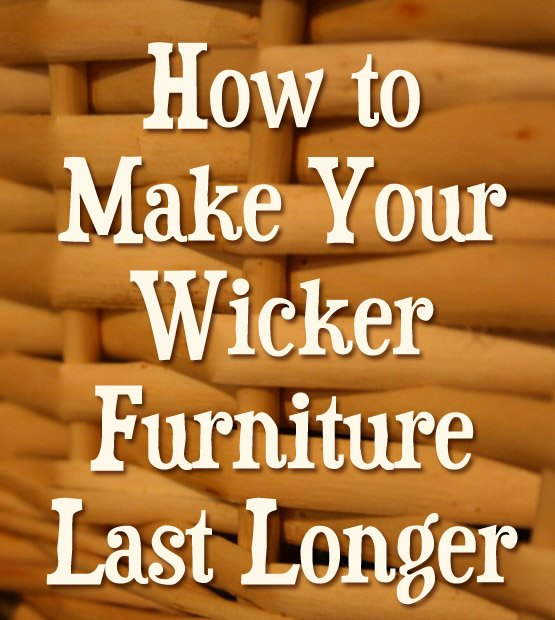 Ordinaire How To Make Your Wicker Furniture Last Longer