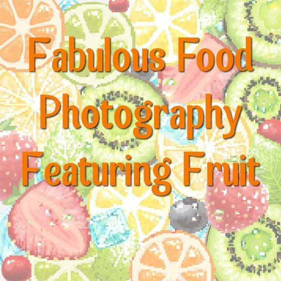 Fabulous Food Photography Featuring Fruit