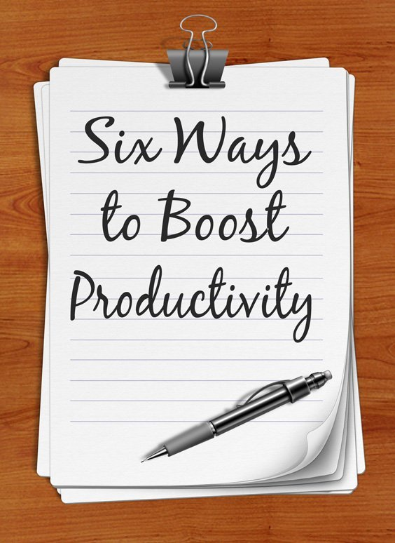 Six Ways to Boost Productivity