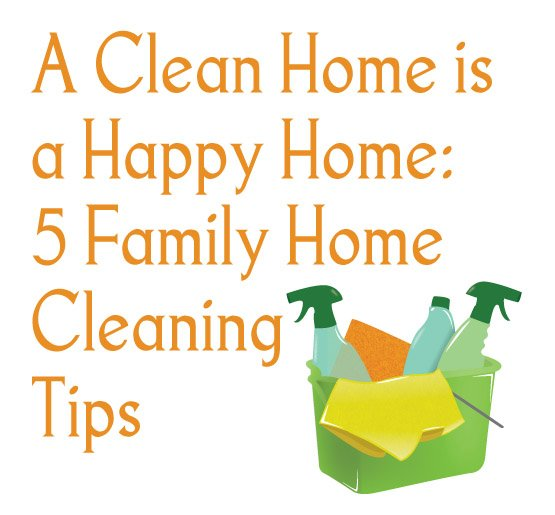 A clean home is a happy home 5 family home cleaning tips - Home secrets brief cleaning guide ...