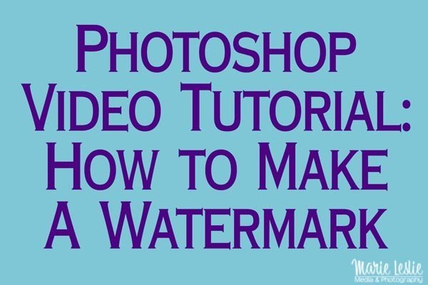 Photoshop Video Tutorial: How to Make A Watermark