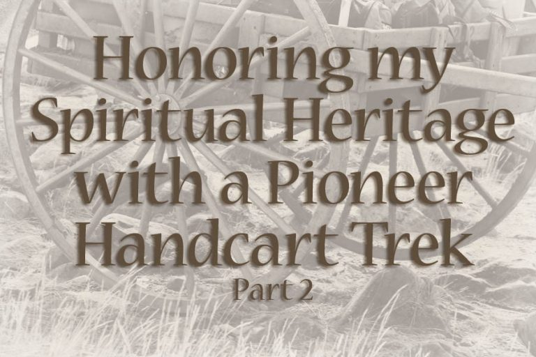 Honoring-my-Spiritual-Heritage-with-a-Pioneer-Handcart-Trek-Part-2