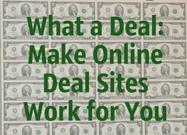 What a Deal: Make Online Deal Sites Work for You