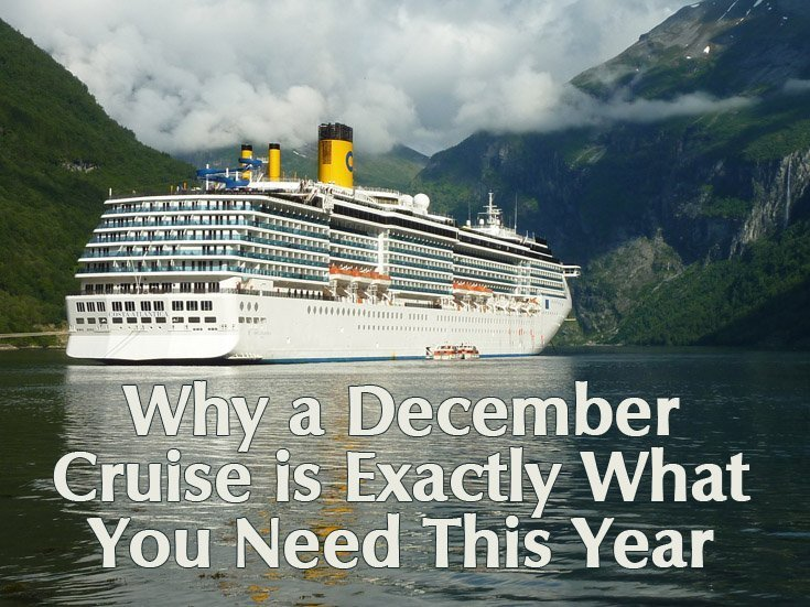 Why a December Cruise is Exactly What You Need This Year