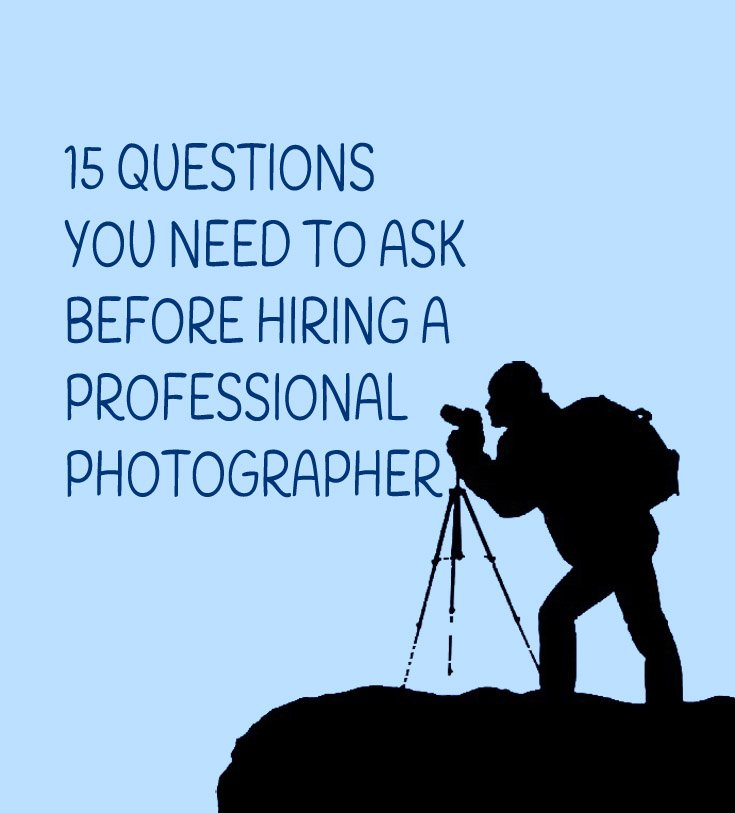 15-Questions-You-Need-to-Ask-Before-Hiring-a-Professional-Photographer