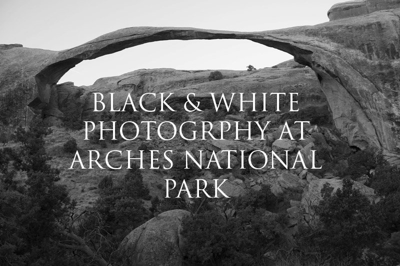 Black-and-White Photography at Arches National Park