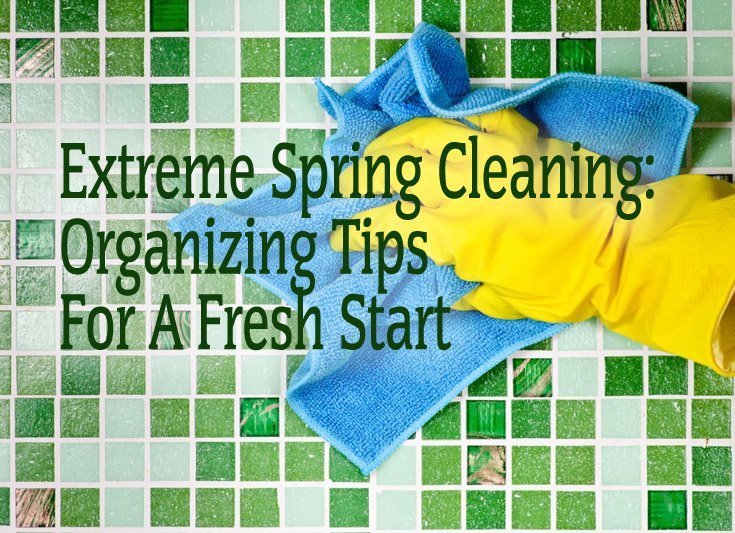 Extreme Spring Cleaning - Organizing Tips For A Fresh Start