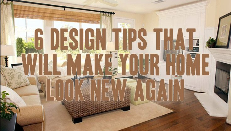 six design tips that will make your home look new again. Black Bedroom Furniture Sets. Home Design Ideas