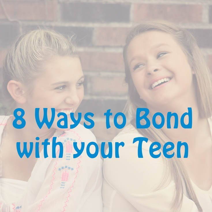 8 Ways to Bond with your Teen