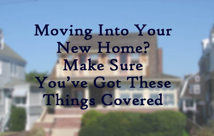 Moving Into Your New Home Make Sure You Ve Got These