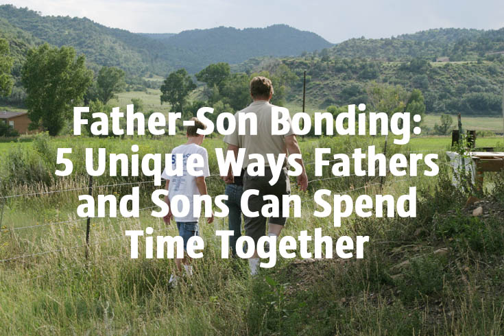 Father-Son Bonding 5 Unique Ways Fathers and Sons Can Spend Time Together