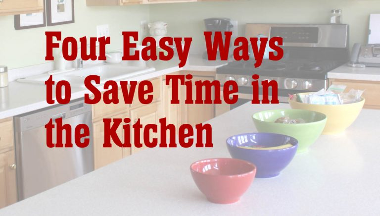 Four Easy Ways to Save Time in the Kitchen