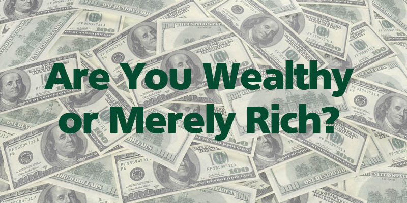 Are You Wealthy or Merely Rich?