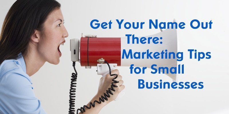 Get Your Name Out There Marketing Tips for Small Businesses