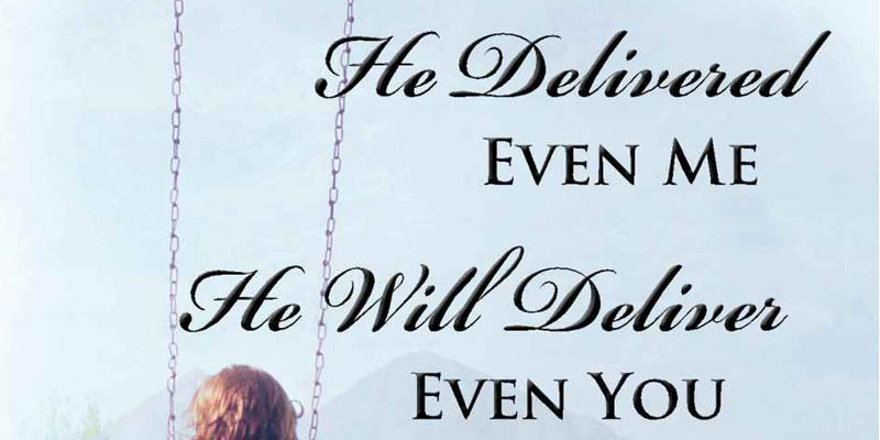 He Delivered Even Me He Will Deliver Even You by Misti Stevenson.