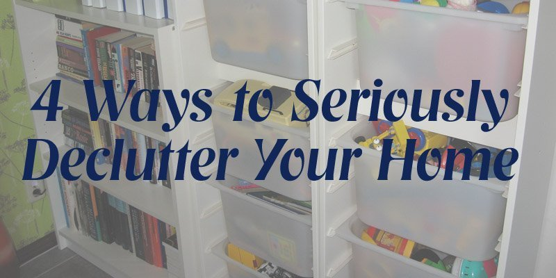 4 Ways to Seriously Declutter Your Home