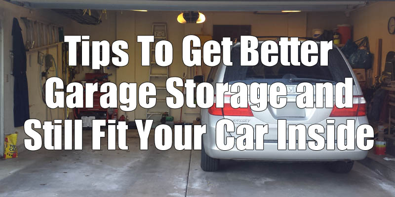 Tips To Get Better Garage Storage and Still Fit Your Car Inside