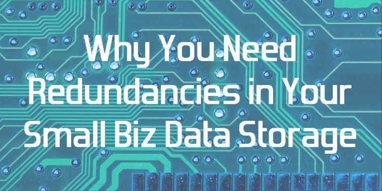 Why You Need Redundancies in Your Small Biz Data Storage