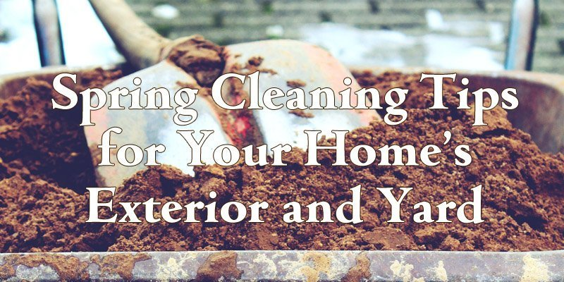 Spring Cleaning Tips for Your Home's Exterior and Yard
