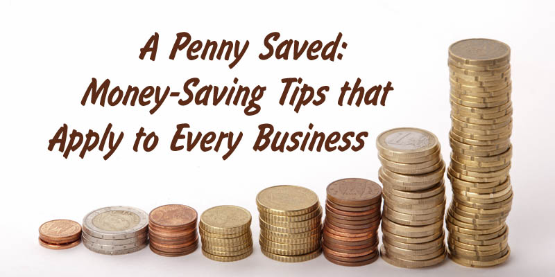 A Penny Saved Money-Saving Tips that Apply to Every Business