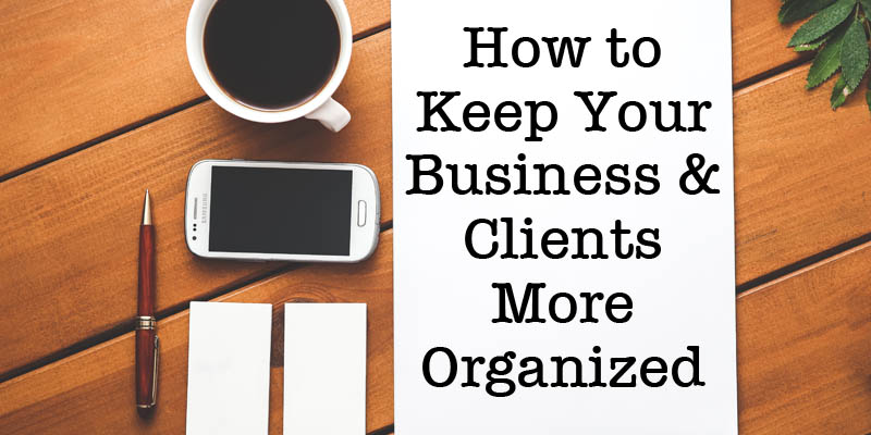 How to keep your business and clients more organized - Tips to keep your house more organized ...