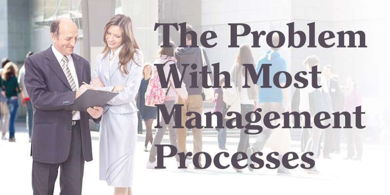 The Problem With Most Management Processes