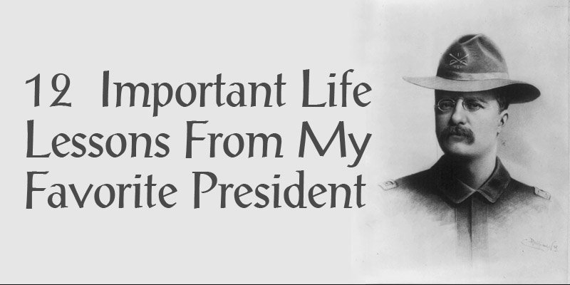 12  Important Life Lessons From My Favorite President