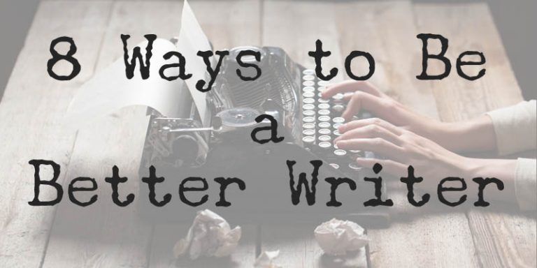 8 ways to be a better writer