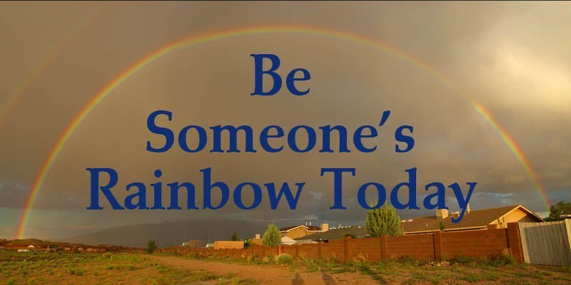 Be Someone's Rainbow Today