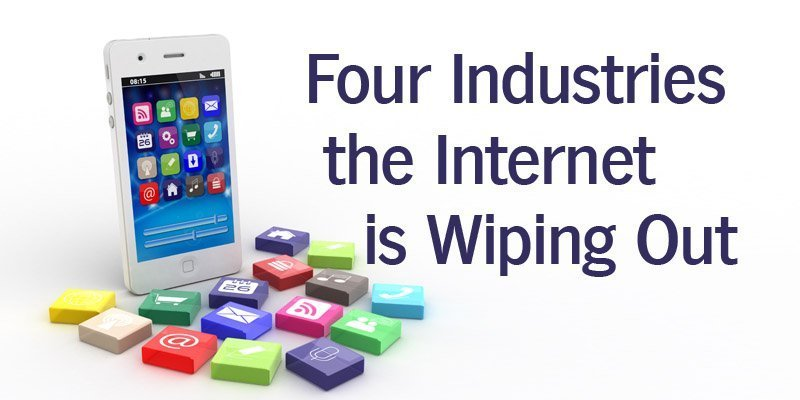 4 Industries the Internet is Wiping Out