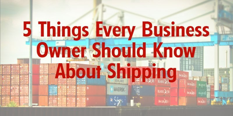 5 Things Every Business Owner Should Know About Shipping