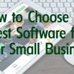 How to Choose the Best Software for Your Small Business