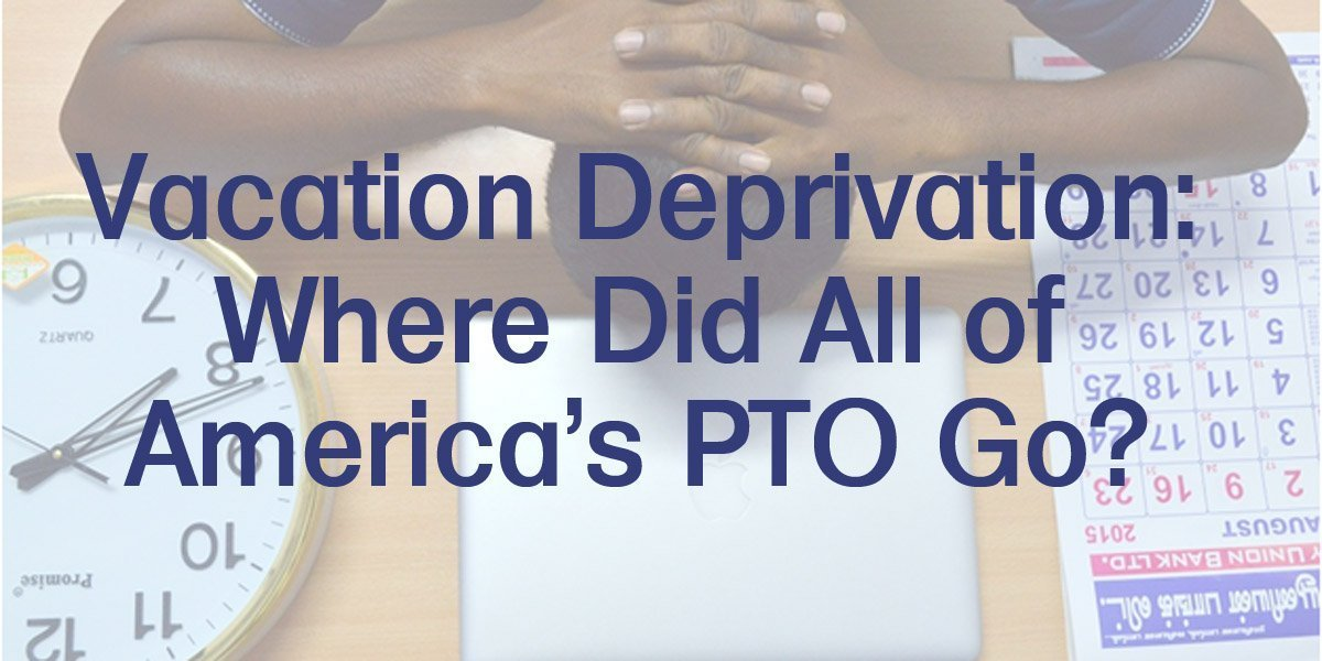 Vacation Deprivation: Where Did All of America's PTO Go?