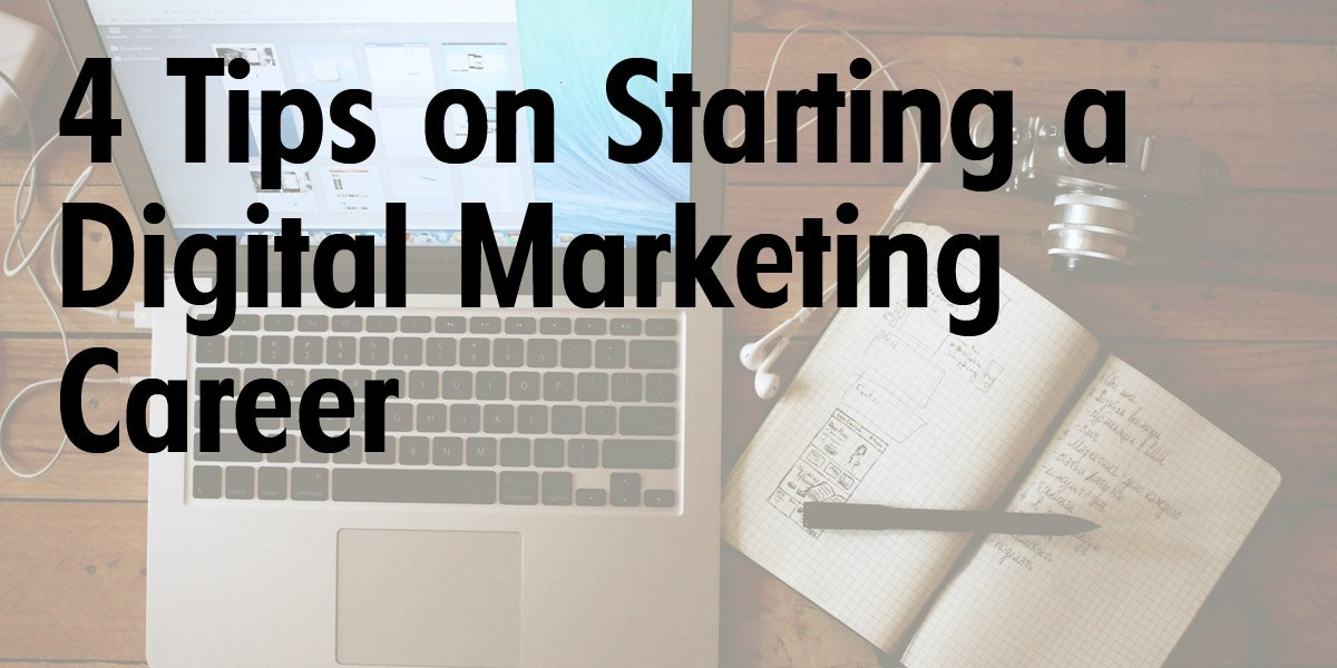 4 Tips on Starting a Digital Marketing Career