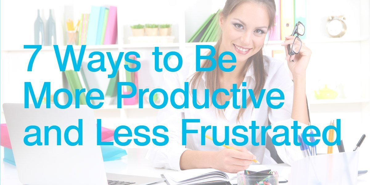 7 ways to be more productive and stress less