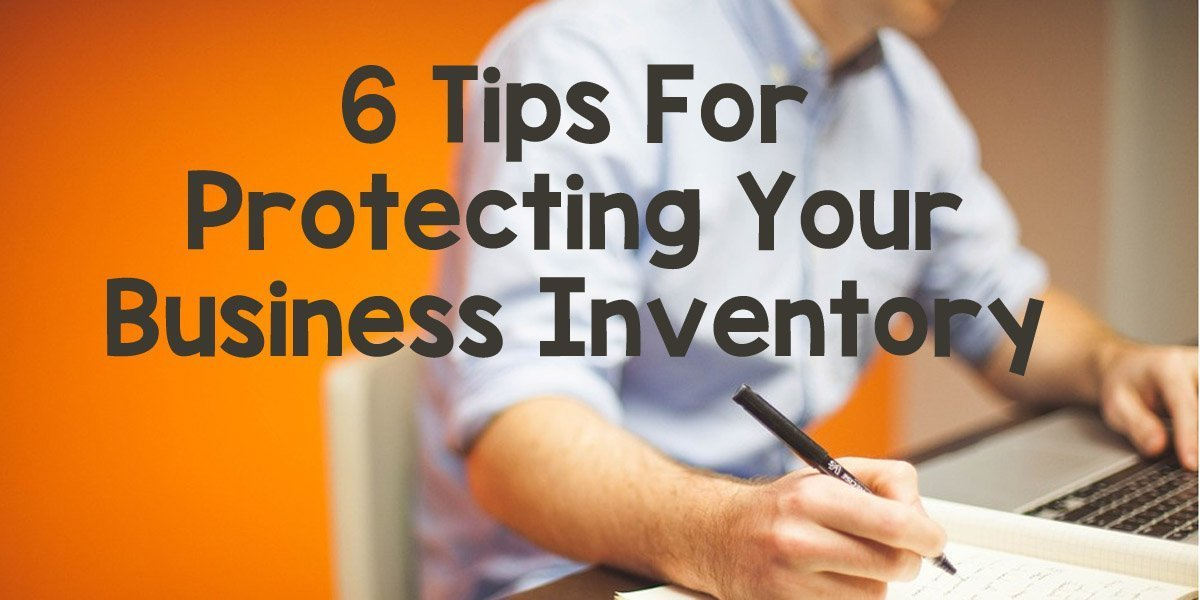 6 Tips For Protecting Your Business Inventory