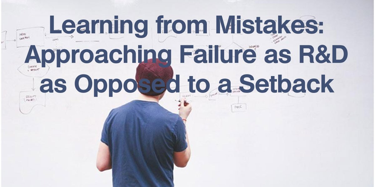 Learning from Mistakes: Approaching Failure as R&D as Opposed to a Setback