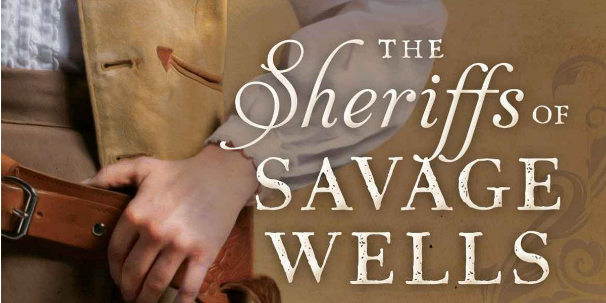 "Meet ""The Sheriffs of Savage Wells"" – Book Review"