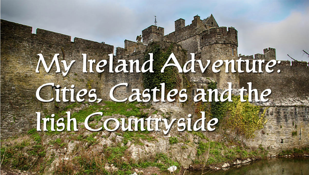 My Ireland Adventure: Cities, Castles and the Irish Countryside