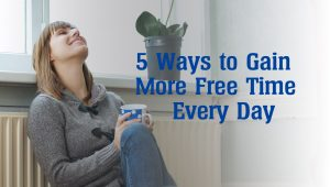 5 Ways to Gain More Free Time Every Day