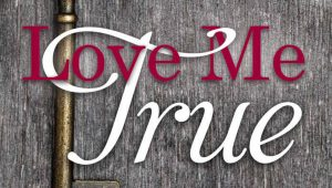 """Love Me True"" for a Better Relationship"